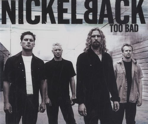 Too Bad Nickelback