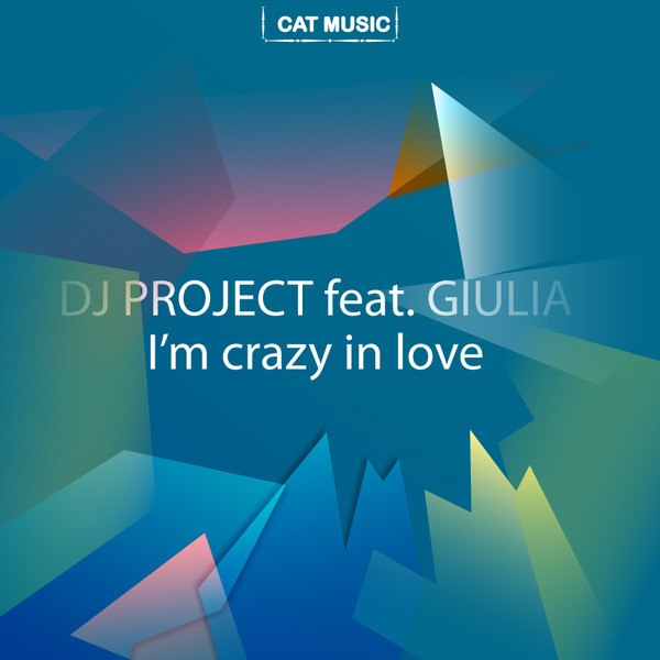 Im Crazy In Love DJ Project feat. Giulia