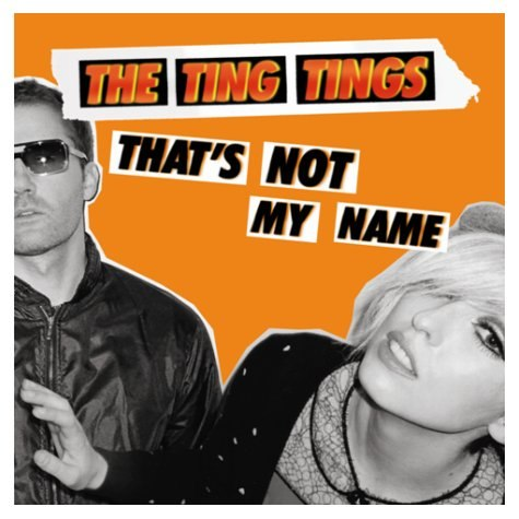 Thats Not My Name The Ting Tings