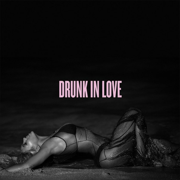 Drunk In  Love Beyonce