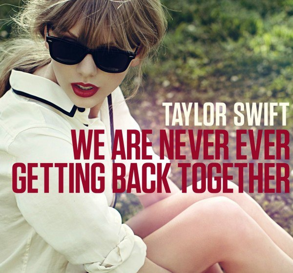 We Are Never Ever Getting Back Together Taylor Swif