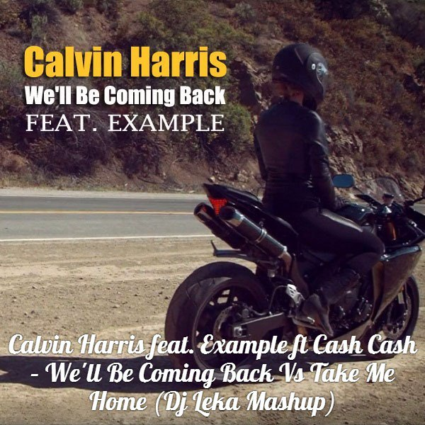 We'll Be Coming Back CALVIN HARRIS ft. EXAMPLE